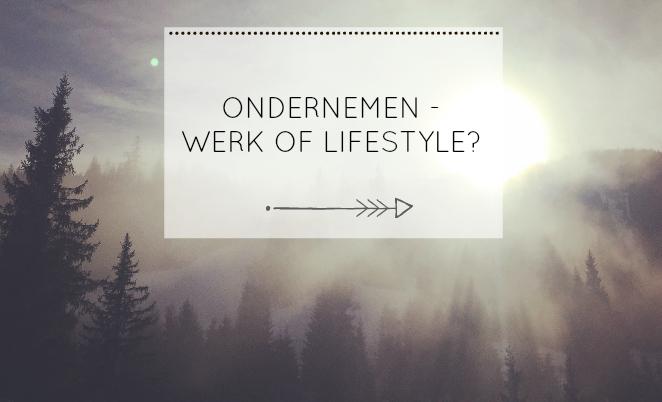 ONDERNEMEN – WERK OF LIFESTYLE?